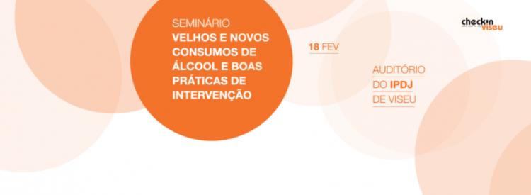 """""""Novos e Velhos Consumos de Álcool e Boas Práticas de Intervenção"""" Seminar"""